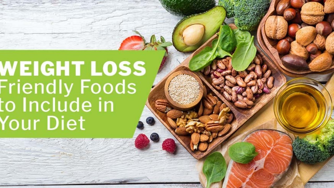 Weight Loss-Friendly Foods to Include in Your Diet