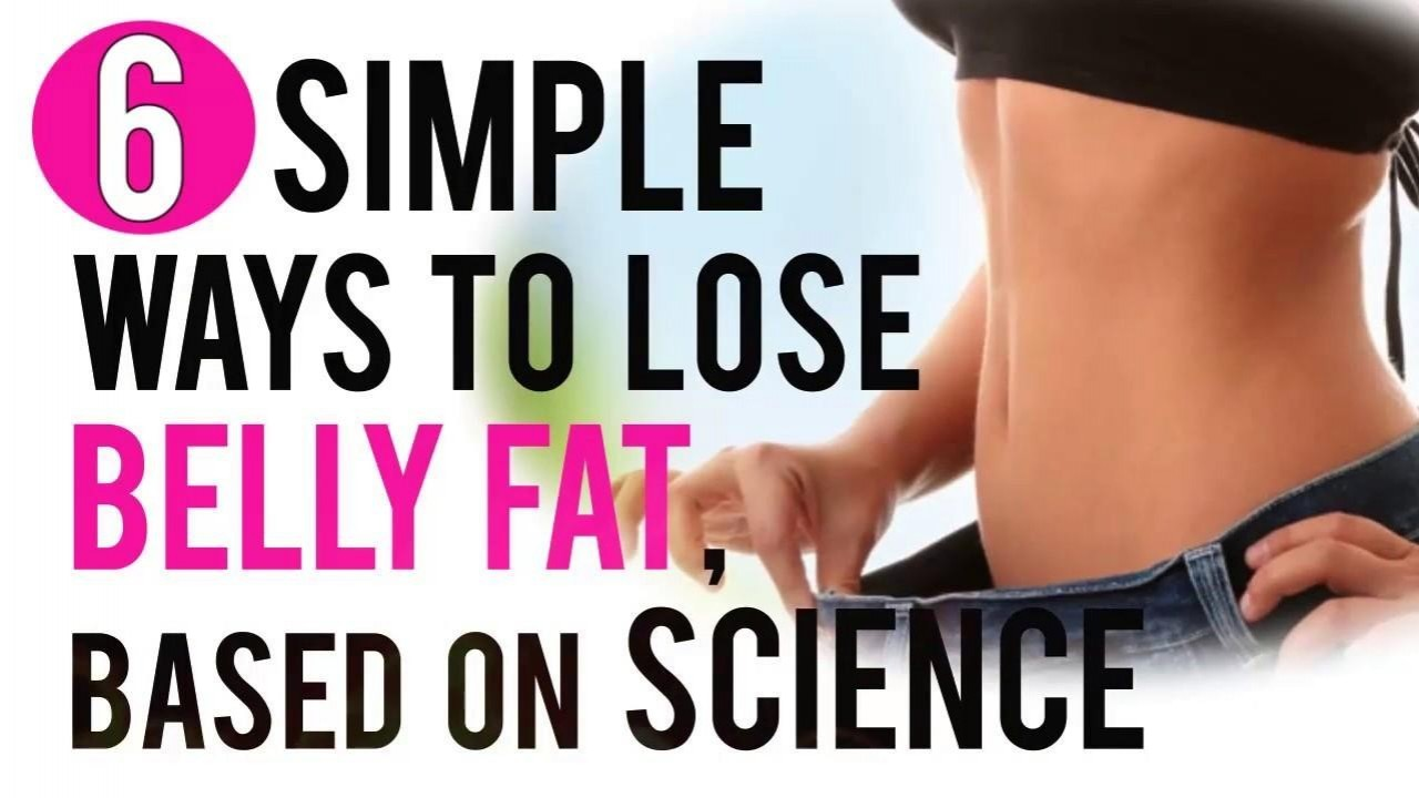 6 Simple Ways to Lose Belly Fat, Based on Science Belly Fat